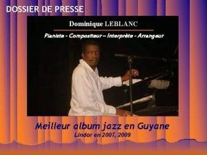 DOSSIER DE PRESSE Dominique LEBLANC Pianiste Compositeur Interprte
