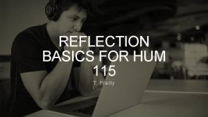 REFLECTION BASICS FOR HUM 115 T Frailly What