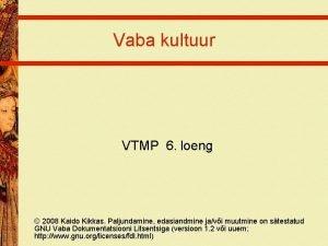 Vaba kultuur VTMP 6 loeng 2008 Kaido Kikkas