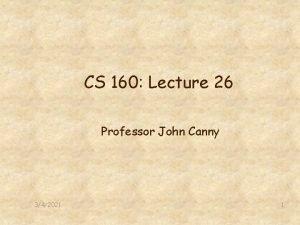 CS 160 Lecture 26 Professor John Canny 342021