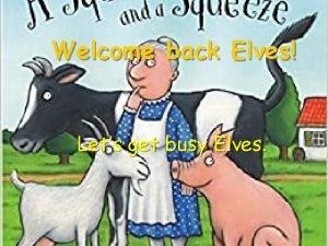 Welcome back Elves Lets get busy Elves Green