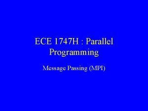 ECE 1747 H Parallel Programming Message Passing MPI