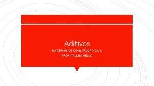 Aditivos MATERIAIS DE CONSTRUO CIVIL PROF TALLES MELLO