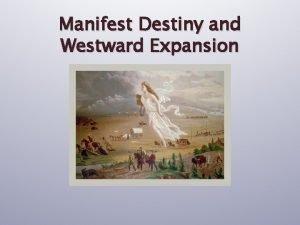 Manifest Destiny and Westward Expansion Unit 5 Westward