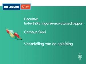Faculteit Industrile ingenieurswetenschappen Campus Geel Voorstelling van de
