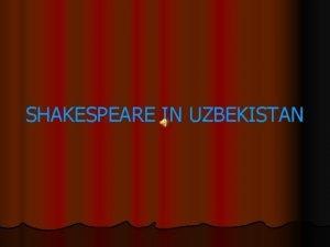 SHAKESPEARE IN UZBEKISTAN WILLIAM SHAKESPEARE Chronology of the