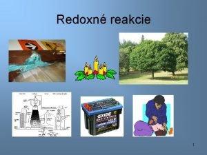 Redoxn reakcie 1 REDOXN REAKCIE Chemick reakcie pri