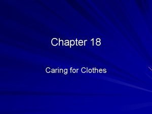 Chapter 18 Caring for Clothes Clothing Storage Store