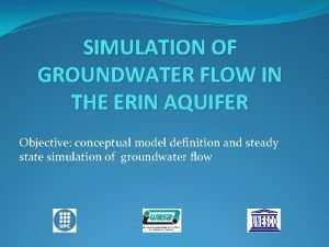 SIMULATION OF GROUNDWATER FLOW IN THE ERIN AQUIFER