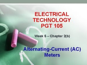 ELECTRICAL TECHNOLOGY PGT 105 Week 5 Chapter 2b