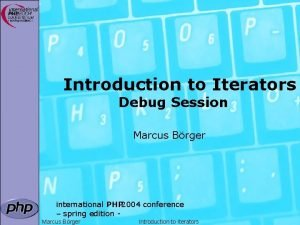 Introduction to Iterators Debug Session Marcus Brger international