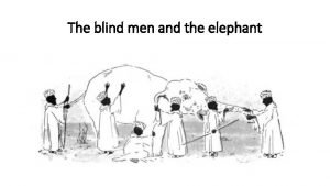 The blind men and the elephant Six men