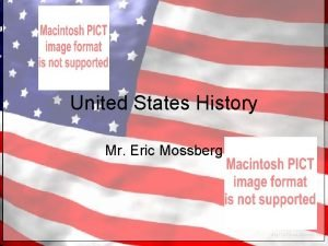 United States History Mr Eric Mossberg Welcome everyone