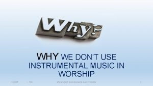 WHY WE DONT USE INSTRUMENTAL MUSIC IN WORSHIP