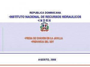 REPUBLICA DOMINICANA AGOSTO 2008 1 DISPONIBILIDAD DE AGUA