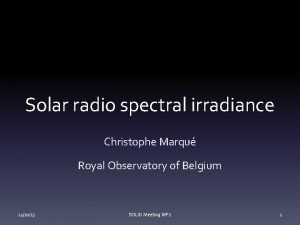 Solar radio spectral irradiance Christophe Marqu Royal Observatory
