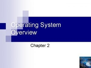 Operating System Overview Chapter 2 1 Operating System