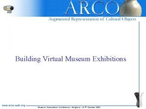 Building Virtual Museum Exhibitions Museum Association Conference Brighton