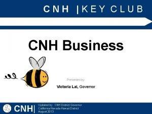 CNH KEY CLUB CNH Business Presented by Victoria