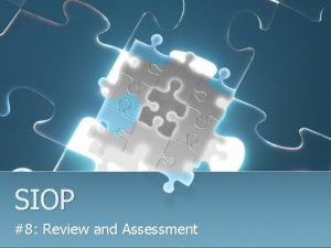 SIOP 8 Review and Assessment Assessment Review l