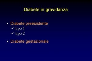 Diabete in gravidanza Diabete preesistente tipo 1 tipo