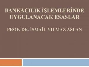 BANKACILIK LEMLERNDE UYGULANACAK ESASLAR PROF DR SMAL YILMAZ