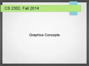 CS 2302 Fall 2014 Graphics Concepts Color Concepts