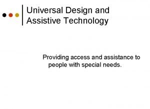 Universal Design and Assistive Technology Providing access and