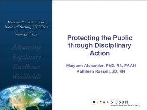 Protecting the Public through Disciplinary Action Maryann Alexander
