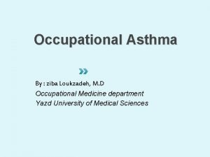 Occupational Asthma By ziba Loukzadeh M D Occupational
