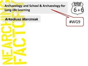 Archaeology and School Archaeology for Longlife Learning Arkadiusz