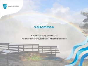 Velkommen Introduksjonsdag 9 mars 2017 Aud Norunn Strand