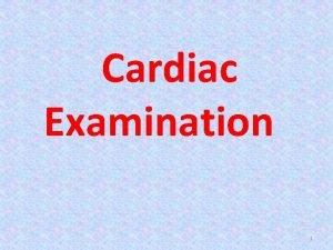 Cardiac Examination 1 Cardiac symptoms Symptoms of left