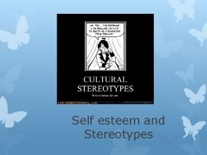 Self esteem and Stereotypes Learning Goals 1 understanding