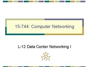 15 744 Computer Networking L12 Data Center Networking