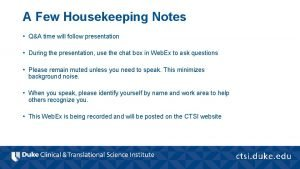 A Few Housekeeping Notes QA time will follow