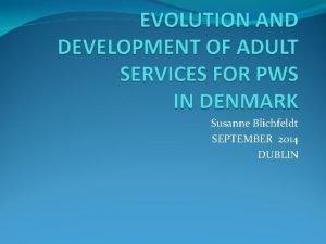 Susanne Blichfeldt SEPTEMBER 2014 DUBLIN ADULTS with PWS