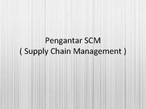 Pengantar SCM Supply Chain Management Apa yang dimaksud