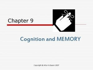 Chapter 9 Cognition and MEMORY Copyright Allyn Bacon