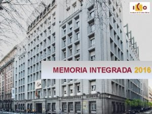 MEMORIA INTEGRADA 2016 1 MEMORIA INTEGRADA 2016 SUMARIO