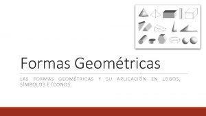 Formas Geomtricas LAS FORMAS GEOMTRICAS Y SU APLICACIN