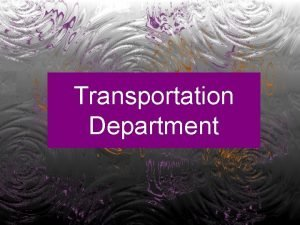 Transportation Department History Our present transportation department was
