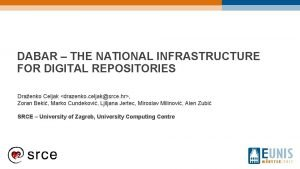 DABAR THE NATIONAL INFRASTRUCTURE FOR DIGITAL REPOSITORIES Draenko