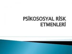 PSKOSOSYAL RSK ETMENLER PSKOSOSYAL RSK ETMENLER nsan biyolojik