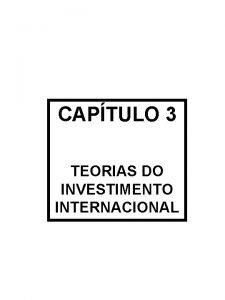 CAPTULO 3 TEORIAS DO INVESTIMENTO INTERNACIONAL TEORIAS DO