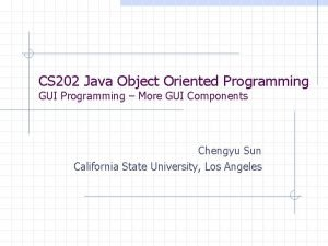CS 202 Java Object Oriented Programming GUI Programming