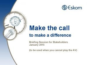 Make the call to make a difference Briefing