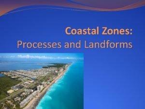 Coastal Zones Processes and Landforms Definitions of Coastal