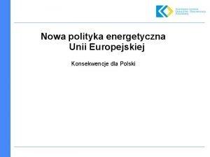 Nowa polityka energetyczna Unii Europejskiej Konsekwencje dla Polski