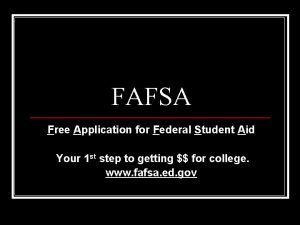 FAFSA Free Application for Federal Student Aid Your